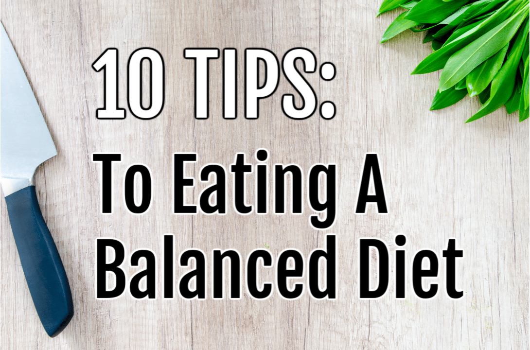 10 Tips to eating a balanced diet